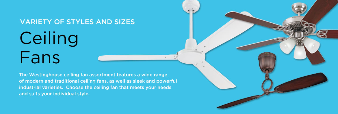 Ceiling Fan - The Westinghouse ceiling fan assortment features a wide range of modern and traditional ceiling fans, as well as sleek and powerful industrial varieties. Choose the ceiling fan that meets your needs and suites your individual style.