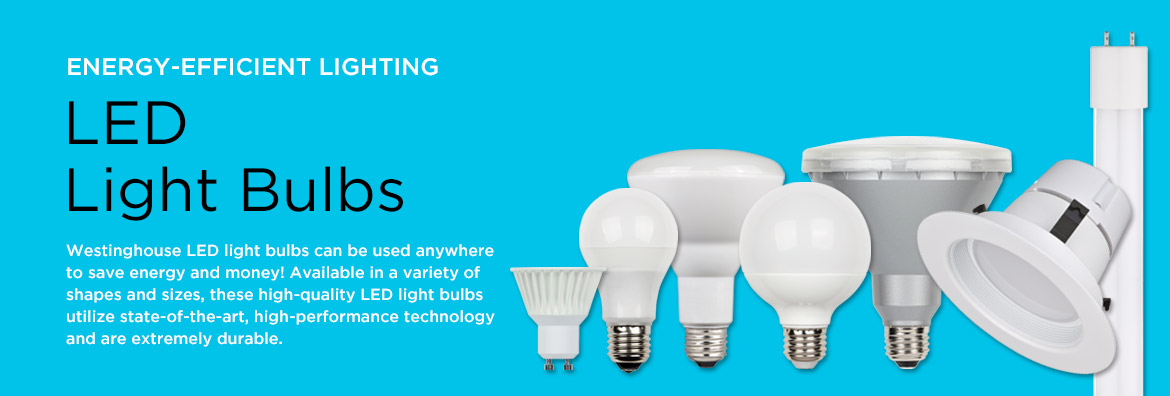 Energy-efficient Lighting - Westinghouse LED light bulbs can be used anywhere to save energy and money! Available in a variety of shapes and sizes, these high-quality LED light bulbs utilize state-of-the-art, high-performance technology and are extremely durable.