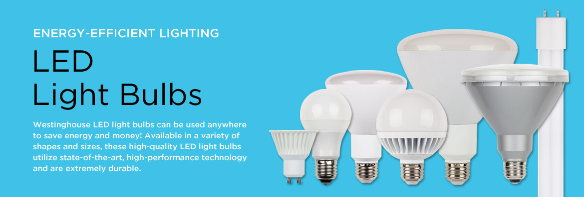 Energy-efficient lighting. LED Light Bulbs. Westinghouse LED light bulbs can be used anywhere to save energy and money! Available in a variety of shapes and sizes, these high-quality LED light bulbs utilize state-of-the-art, high-performance technology and are extremely durable.