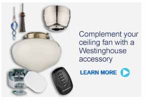 Complement your ceiling fan with a Westinghouse accessory - LEARN MORE