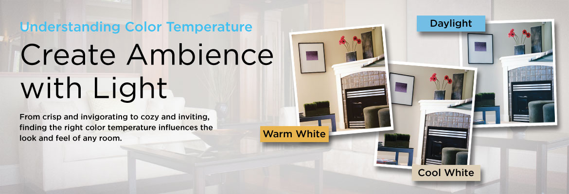 Understanding Color Temperature Create Ambience With Light From Crisp And Invigorating To Cozy